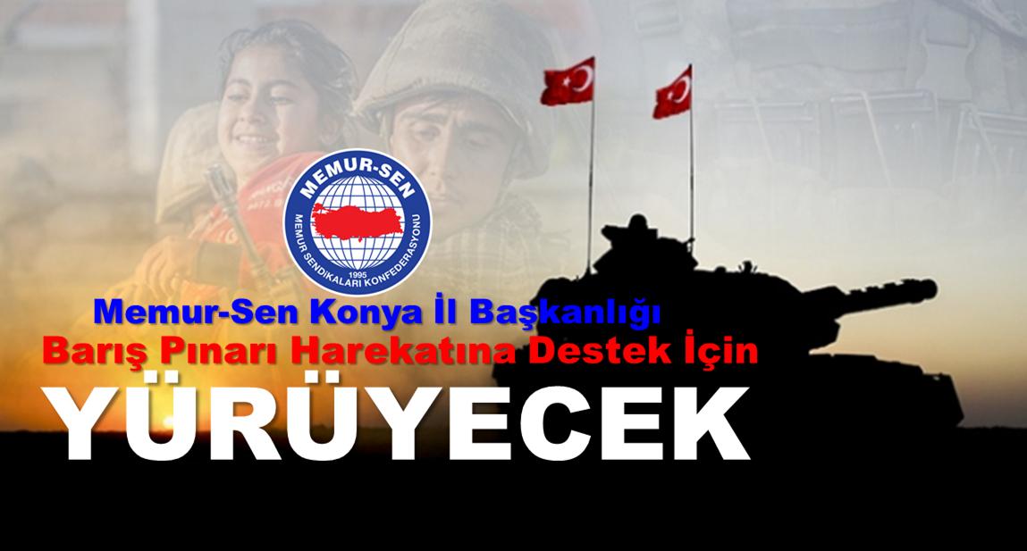 Konya Memur-Sen Barış Pınarı Operasyonuna Destek Yürüyüşü ve Basın Açıklaması Yapacak