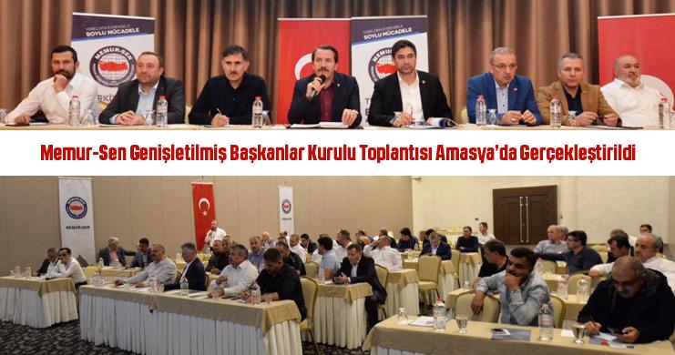 Memur-Sen Genişletilmiş Başkanlar Kurulu Toplantısı Amasya'da Gerçekleştirildi