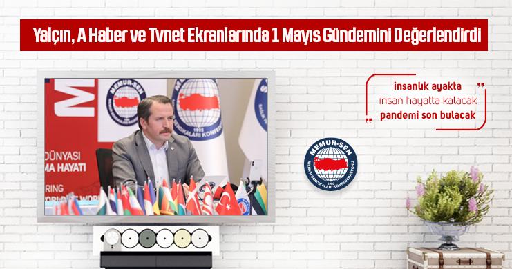 Genel Başkan Ali Yalçın, A Haber ve Tvnet Ekranlarında 1 Mayıs Gündemini Değerlendirdi