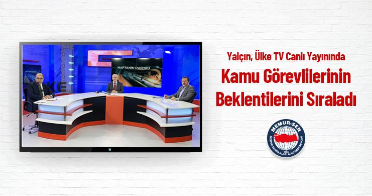 Genel Başkan Ali Yalçın, Ülke TV Canlı Yayınında Kamu Görevlilerinin Beklentilerini Sıraladı