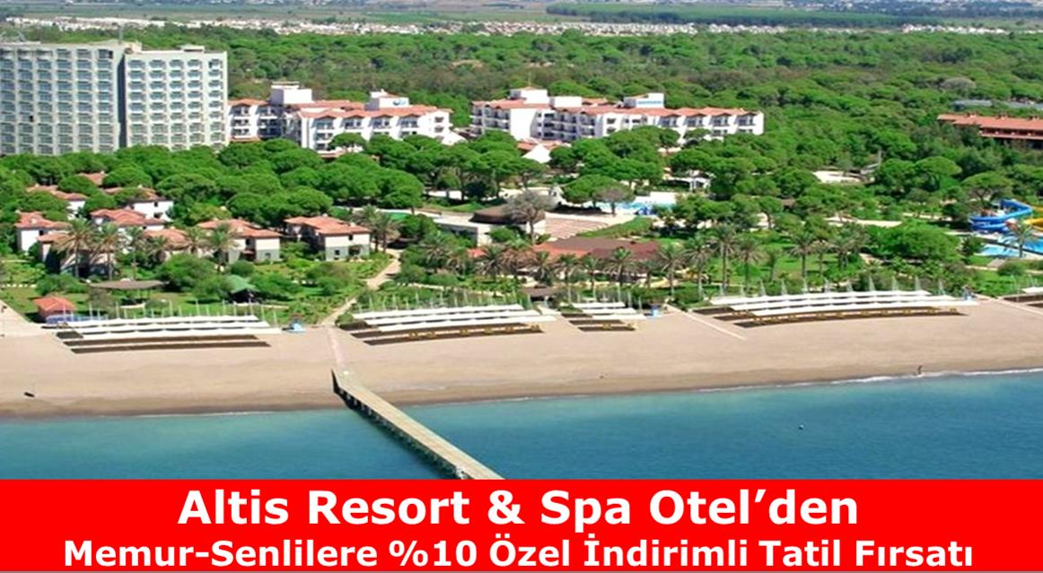 Altis Resort Otel'den Memur-Sen'lilere %10 Özel İndirimli Tatil Fırsatı