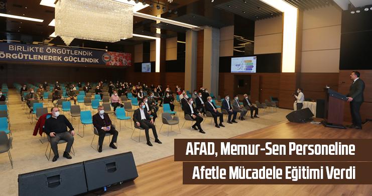 AFAD, Memur-Sen Personeline Afetle Mücadele Eğitimi Verdi