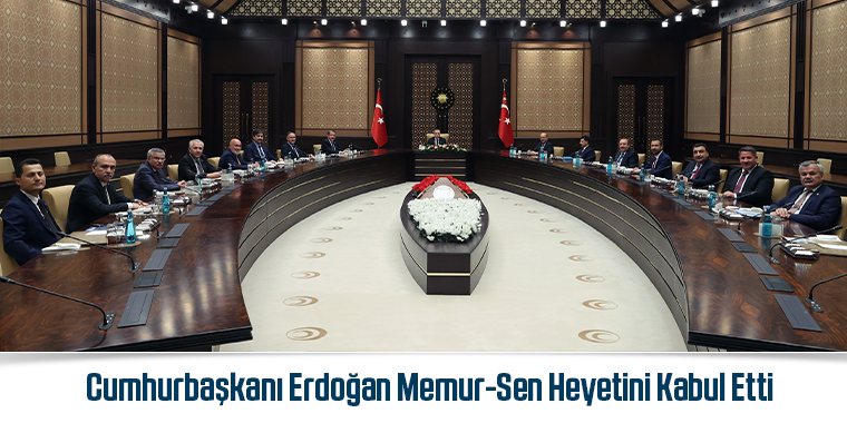 Cumhurbaşkanı Erdoğan Memur-Sen Heyetini Kabul Etti