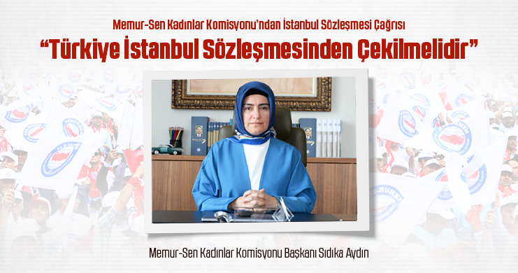 Memur-Sen Kadınlar Komisyonu'ndan İstanbul Sözleşmesi Çağrısı