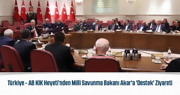 Türkiye – AB KİK Heyeti'nden Milli Savunma Bakanı Akar'a 'Destek' Ziyaret