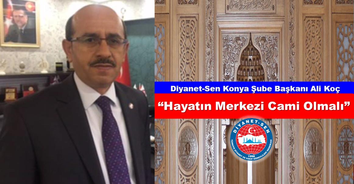 Diyanet-Sen Şube Başkanı Ali Koç 'Hayatın Merkezi Cami Olmalı'