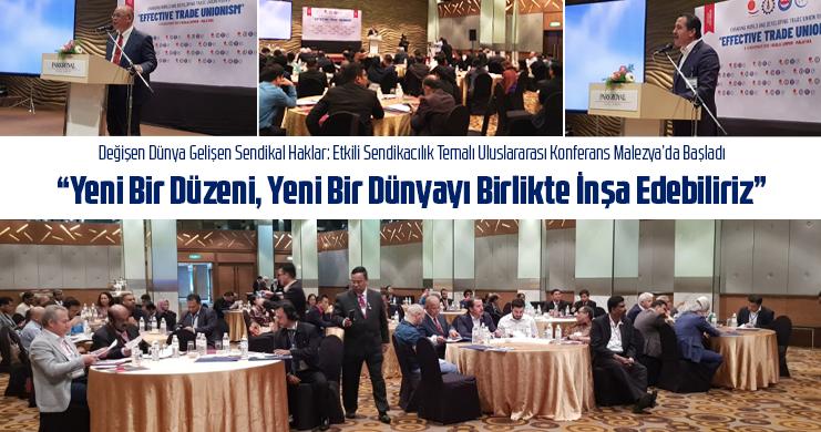 Değişen Dünya Gelişen Sendikal Haklar: Etkili Sendikacılık Temalı Uluslararası Konferans Malezya'da Başladı