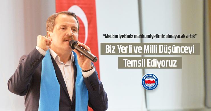 Genel Başkan Ali Yalçın: Mecburiyetimiz Mahkumiyetimiz Olmayacak Artık