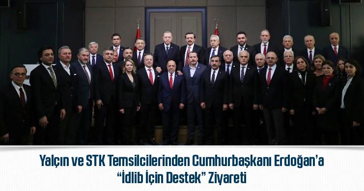 """Yalçın ve STK Temsilcilerinden Cumhurbaşkanı Erdoğan'a """"İdlib İçin Destek"""" Ziyareti"""