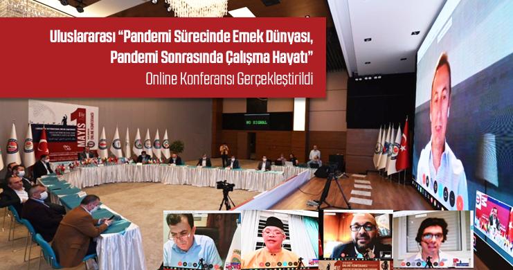 """Uluslararası """"Pandemi Sürecinde Emek Dünyası, Pandemi Sonrasında Çalışma Hayatı"""" Online Konferansı Gerçekleştirildi"""
