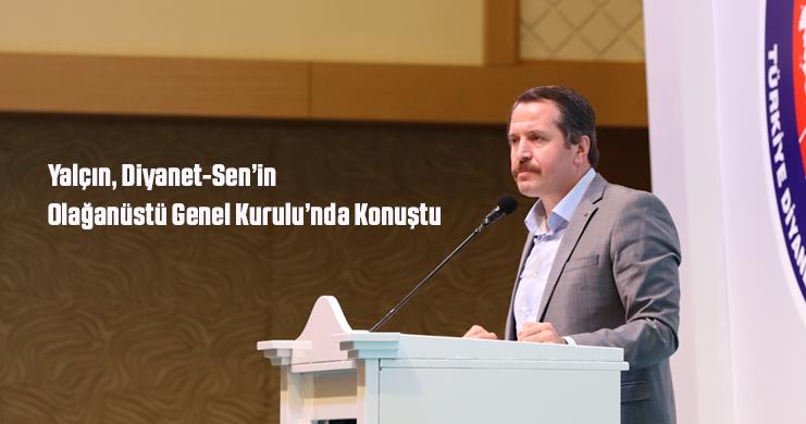 Genel Başkan Yalçın, Diyanet-Sen'in Olağanüstü Genel Kurulu'nda Konuştu