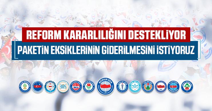 Reform Kararlılığını Destekliyoruz Paketin Eksiklerinin Giderilmesini İstiyoruz